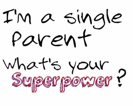 I'm a single parent, what's your superpower?